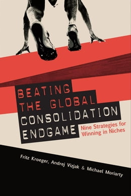 Book Beating the Global Consolidation Endgame: Nine Strategies for Winning in Niches by Kroeger, Fritz