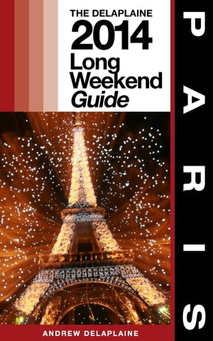 PARIS - The Delaplaine 2014 Long Weekend Guide