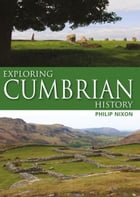 Exploring Cumbrian History by Philip Nixon