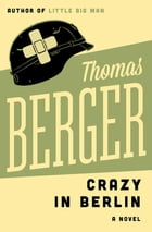 Crazy in Berlin: A Novel by Thomas Berger
