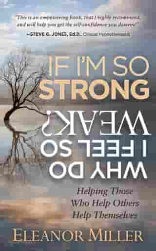 If I'm So Strong, Why Do I Feel So Weak?: Helping Those Who Help Others Help Themselves