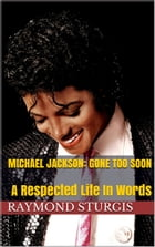 Michael Jackson: Gone Too Soon: A Respected Life In Words by Raymond Sturgis