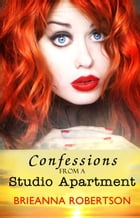 Confessions from a Studio Apartment by Brieanna Robertson