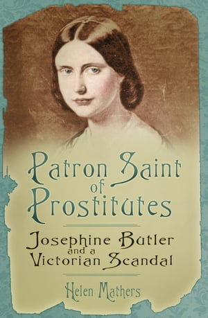 Patron Saint of Prostitutes Josephine Butler and a Victorian Scandal