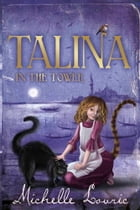 Talina in the Tower by Michelle Lovric