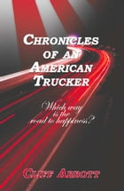 CHRONICLES OF AN AMERICAN TRUCKER: Which Way is the Road to Happiness? by Clifford Abbott
