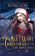 All I Want For Christmas Are My Two Front Fangs (A Wicked Ways Companion Novel #1.5) by JD Nelson