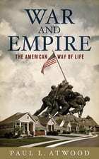 War and Empire: The American Way of Life by Paul L. Atwood