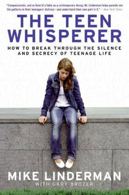 Book The Teen Whisperer: How to Break through the Silence and Secrecy of Teenage Life by Mike Linderman