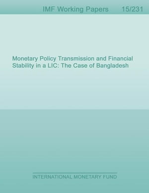 Monetary Policy Transmission and Financial Stability in a LIC : The Case of Bangladesh