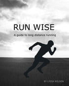 Run Wise: A guide to long distance running by Lydia Wilson