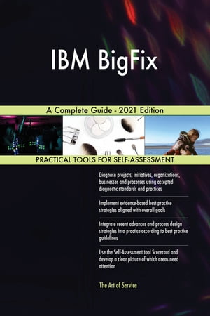 IBM BigFix A Complete Guide - 2021 Edition by Gerardus Blokdyk