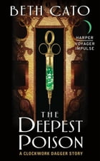 The Deepest Poison: A Clockwork Dagger Story by Beth Cato