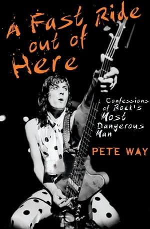 A Fast Ride Out of Here Confessions of Rock's Most Dangerous Man