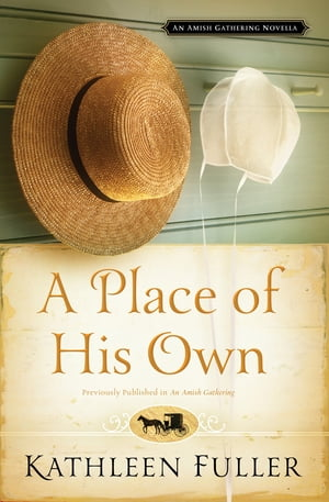 A Place of His Own: An Amish Gathering Novella by Kathleen Fuller