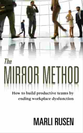The Mirror Method: How to Build Productive Teams By Ending Workplace Dysfunction by Marli Rusen
