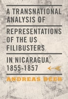 A Transnational Analysis of Representations of the US Filibusters in Nicaragua, 1855-1857 by Andreas Beer