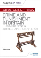 My Revision Notes: Edexcel GCSE (9-1) History: Crime and punishment in Britain, c1000-present and Whitechapel, c1870-c1900 by Alec Fisher
