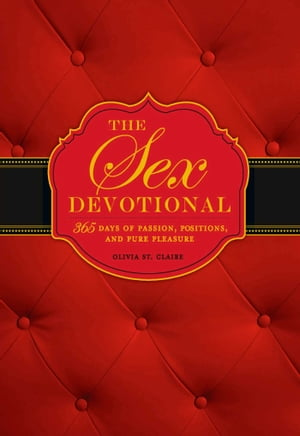 The Sex Devotional 365 Days of Passion, Positions, and Pure Pleasure