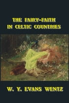 The Fairy-Faith in Celtic Countries by W. Y. Evans Wendt