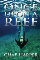 Once Upon a Reef: A Dominican Adventure by Chap Harper