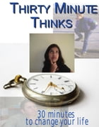 Thirty Minute Thinks: 30 minutes to change your life by Rick Dearman