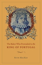 The Baker Who Pretended to Be King of Portugal by Ruth MacKay