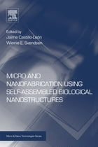 Micro and Nanofabrication Using Self-Assembled Biological Nanostructures by Jaime Castillo-León