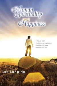 Human Spirituality and Happiness: A Tribute to Life The Source of Inspirations The Source of Hope…