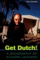 Get Dutch! A Biography of Elmore Leonard