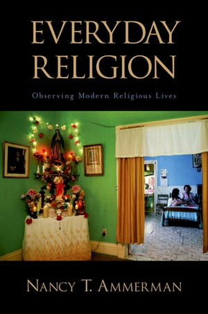Everyday Religion Observing Modern Religious Lives