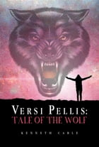 Versi Pellis: Tale Of The Wolf by Kenneth Cable