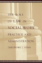 The Role of Law in Social Work Practice and Administration by Theodore J. Stein