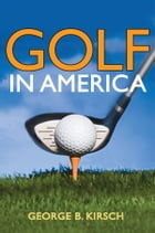 Golf in America by George B. Kirsch