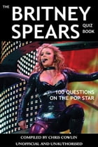 The Britney Spears Quiz Book: 100 Questions on the Pop Star by Chris Cowlin