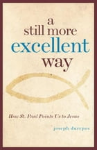 A Still More Excellent Way by Joseph Durepos