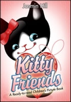 Kitty Friends: A Ready-to-read Children's Picture Book by Jasmin Hill
