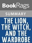The Lion, the Witch and the Wardrobe by C. S. Lewis l Summary & Study Guide by BookRags