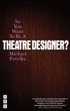So You Want To Be A Theatre Designer? by Michael Pavelka