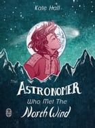 The Astronomer Who Met The North Wind by Kate Hall