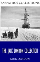 The Jack London Collection by Jack London