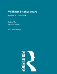 William Shakespeare: The Critical Heritage Volume 5 1765-1774