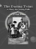 The Daring Twins: A Story for Young Folk by L. Frank Baum