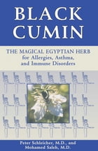 Black Cumin: The Magical Egyptian Herb for Allergies, Asthma, and Immune Disorders by Peter Schleicher, M.D.