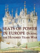 Seats of Power in Europe during the Hundred Years War: An Architectural Study from 1330 to 1480 by Anthony Emery
