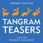 Tangram Teasers Book: Take the Tangram Challenge! by Norbert Pautner