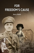 FOR FREEDOM'S CAUSE by BARRY SMITH