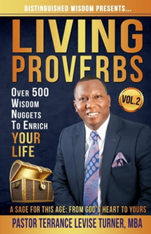 """Distinguished Wisdom Presents. . . """"Living Proverbs""""-Vol.2: Over 500 Wisdom Nuggets To Enrich Your Life"""