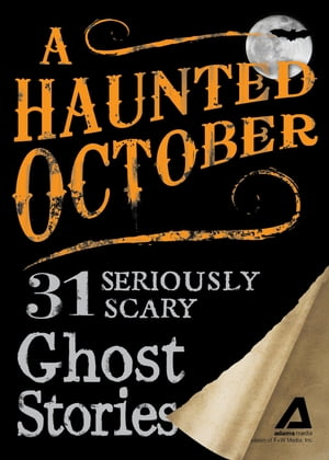 A Haunted October: 31 Seriously Scary Ghost Stories 31 Seriously Scary Ghost Stories