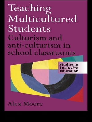 Teaching Multicultured Students Culturalism and Anti-culturalism in the School Classroom